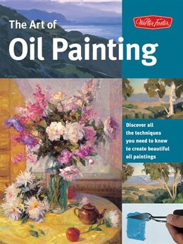 Book The Art of Oil Painting: Discover All The Techniques You Need To Know To Create Beautiful Oil… by Walter Walter Foster Creative Team