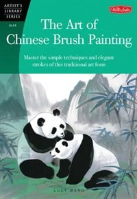 Book The Art of Chinese Brush Painting: Master The Simple Techniques And Elegant Strokes Of This… by Lucy Wang