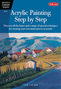 Book Acrylic Painting Step By Step: Discover All The Basics And A Range Of Special Techniques For… by Tom Swimm