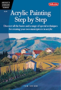 Acrylic Painting Step By Step: Discover All The Basics And A Range Of Special Techniques For…