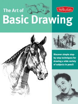 Book Art of Basic Drawing: Discover Simple Step-by-step Techniques For Drawing A Wide Variety Of… by Walter Foster Walter Foster Creative Team