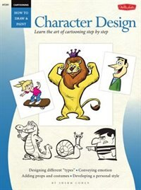 Cartooning: Character Design: Learn the Art of Cartooning Step by Step by Sherm Cohen