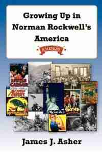Growing Up In Norman Rockwell's America by James J. Asher