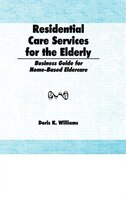 Residential Care Services for the Elderly: Business Guide for Home-Based Eldercare