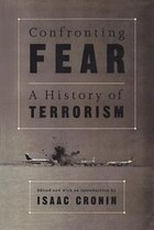Confronting Fear: A History of Terrorism