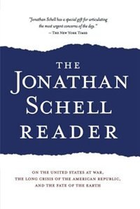 The Jonathan Schell Reader: On the United States at War, the Long Crisis of the American Republic…