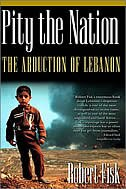 Pity the Nation: The Abduction of Lebanon by Robert Fisk