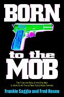 Born to the Mob: The True-Life Story of the Only Man to Work for All Five of New York's Mafia…