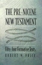 The Pre-nicene New Testament: Fifty-four Formative Texts