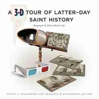 A 3-d Tour Of Latter-day Saint History by Steven L. Richardson