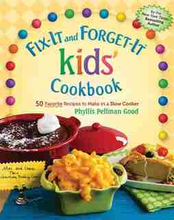 Fix-It and Forget-It kids' Cookbook: 50 favorite recipes to make in a slow cooker by Phyllis Good