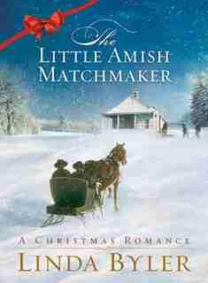 Little Amish Matchmaker: A Christmas Romance by Linda Byler