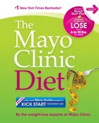 The Mayo Clinic Diet: Eat well. Enjoy Life. Lose weight.