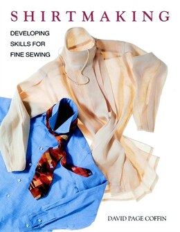 Book Shirtmaking: Developing Skills for Fine Sewing by David Coffin