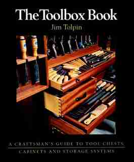 The Toolbox Book: A Craftsman's Guide to Tool Chests, Cabinets and S by Jim Tolpin