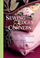 Sewing Edges and Corners: Decorative Techniques for Your Home and Wardrobe
