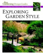 Exploring Garden Style: Creative Ideas from America's Best Gardeners