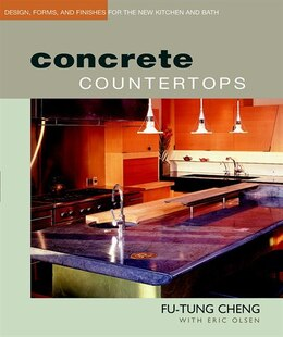 Book Concrete Countertops: Design, Forms, and Finishes for the New Kitchen an by Fu Tung Cheng