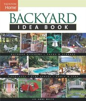 Backyard Idea Book: Outdoor Kitchens, Sheds & Storage, Fireplaces, Play Spaces, Pools & Spas