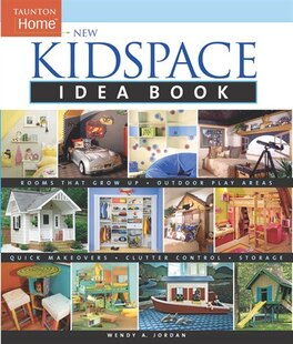 New Kidspace Idea Book: Rooms That Grow Up * Quick Makeovers* Outdoor Pl