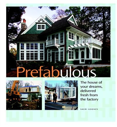 Prefabulous: Prefabulous Ways to Get the Home of Your Dreams by Sheri Koones