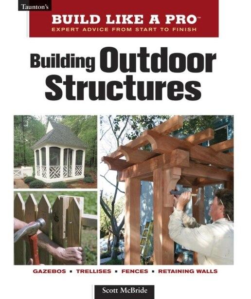Building Outdoor Structures by Scott Mcbride