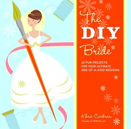 Book The DIY Bride: 40 Fun Projects for Your Ultimate One-of-a-Kind Wedding by Khris Cochran