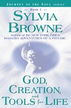 God, Creation and Tools for Life: Journey of the Soul Series