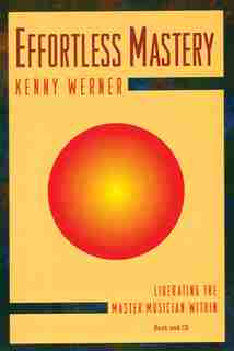 Effortless Mastery: Liberating The Master Musician Within, Book And Online Audio by Kenny Werner