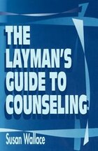 The Layman's Guide To Counseling