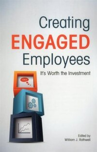 Creating Engaged Employees: It's Worth The Investment