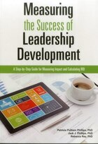 Measuring The Success Of Leadership Development: A Step-by-step Guide For Measuring Impact And…
