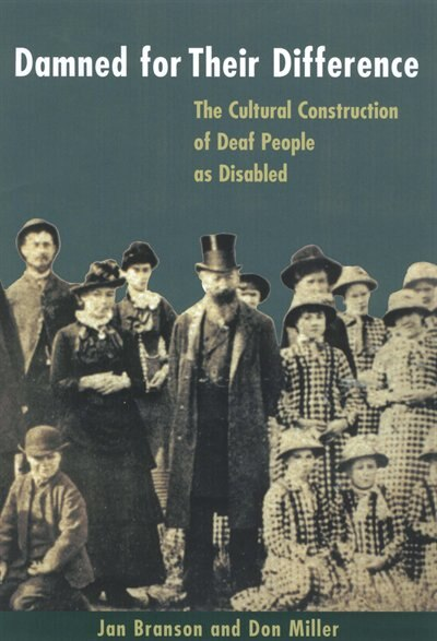 Damned for Their Difference: The Cultural Construction of Deaf People as Disabled by Jan Branson