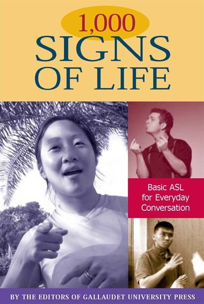 1,000 Signs Of Life: Basic ASL for Everyday Conversation by The Editors Of Gallaudet University Press