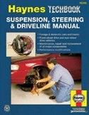 Suspension, Steering and Driveline Manual by John Haynes