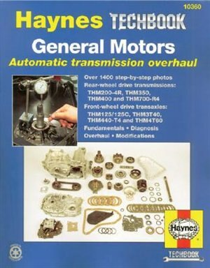 General Motors Automatic Transmission Overhaul: Models Covered, THM200-4R, THM350, THM400 and THM700-R4 - Rear W by John Haynes