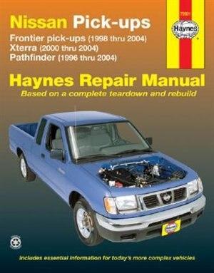 Nissan Pick-ups: Frontier Pick-ups (1998 Thru 2004), Xterra (2000 Thru 2004), Pathfinder (1996 Thru 2004) by Ken Freund