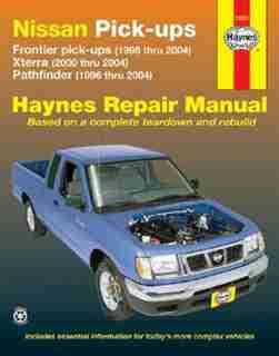 Nissan Fronitier Pickup 1998 Thru 2004, Pathfinder 1996 Thru 2004 & Xterra 2000 Thru 2004 Haynes Repair Manual: Frontier Pick-ups (1998 Thru 2004), Xterra (2000 Thru 2004), Pathfinder (1996 Thru 2004) by Ken Freund