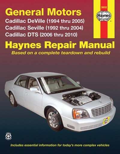 General Motors Cadillac DeVille (1994 thru 2005) Cadillac Seville (1992 thru 2004) Cadillac DTS (2006 thru 2010) by Max Haynes
