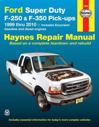 Ford Super Duty F-250 & F-350 Pick-ups 1999 Thru 2010: Includes Gasoline and Diesel Engines by J.J. Haynes