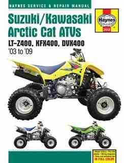 Suzuki/Kawasaki Artic Cat ATVs 2003 to 2009: LT-Z400, KFX400, DVX400 by Editors Of Editors Of Haynes Manuals