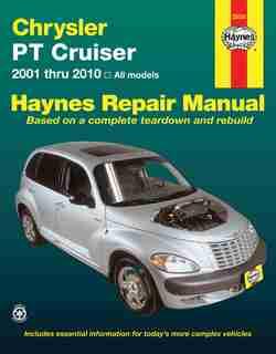 Chrysler Pt Cruiser 2001 Thru 2010 Haynes Repair Manual: 2001 Thru 2010 All Models by Editors Of Editors Of Haynes Manuals