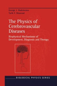 The Physics of Cerebrovascular Diseases: Biophysical Mechanisms of Development, Diagnosis and…