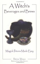 Witchs Beverages And Brews: Magick Potions Made Easy