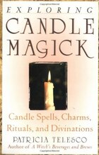Exploring Candle Magick: Candle Spells Charms Rituals Divination