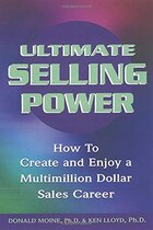Ultimate Selling Power: How To Create And Enjoy A Multimillion Dollar Sales Career