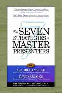 Seven Strategies of Master Presenters by Brad McRae