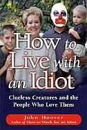 How to Live With an Idiot: Clueless Creatures and the People Who Love Them