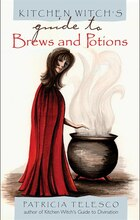 Kitchen Witch S Guide To Brews And Potions