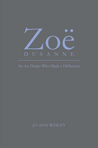 Zoë Dusanne: An Art Dealer Who Made a Difference by Jo Ann Ridley